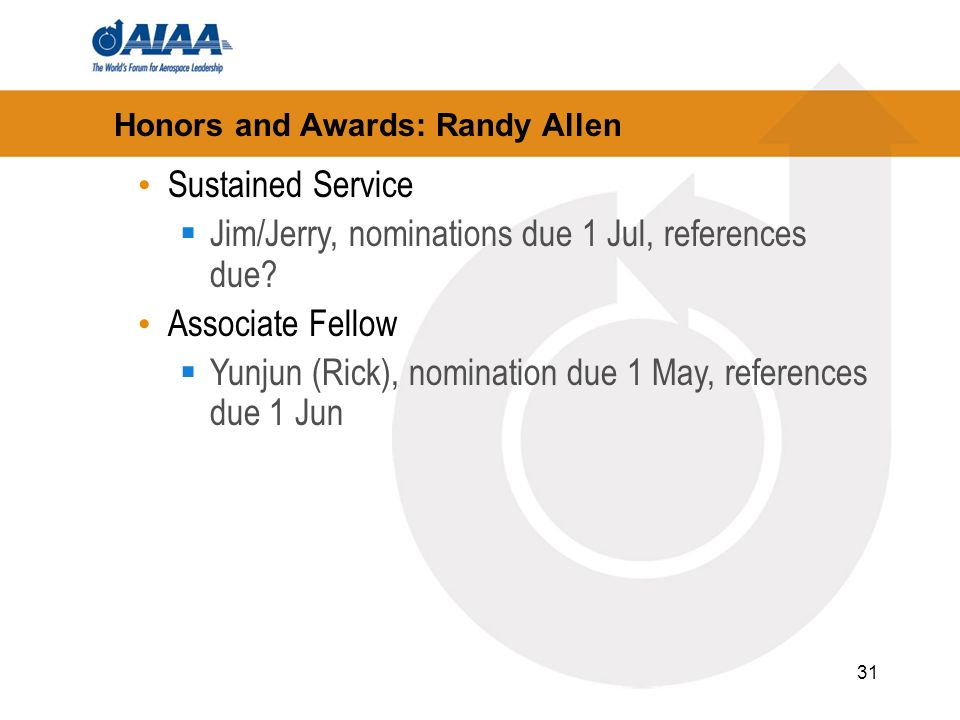 31 Honors and Awards: Randy Allen Sustained Service Jim/Jerry, nominations due 1 Jul, references due.