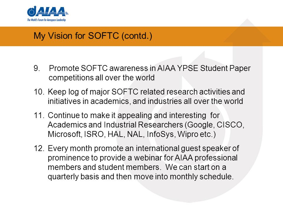 My Vision for SOFTC (contd.) 9. Promote SOFTC awareness in AIAA YPSE Student Paper competitions all over the world 10.Keep log of major SOFTC related