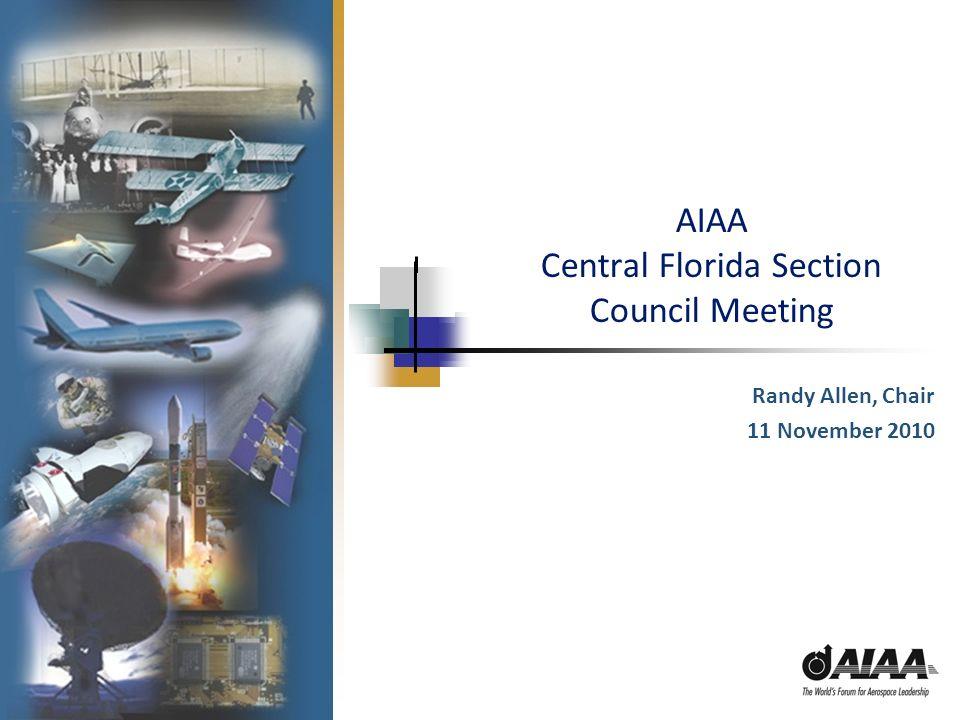 AIAA Central Florida Section Council Meeting Randy Allen, Chair 11 November 2010