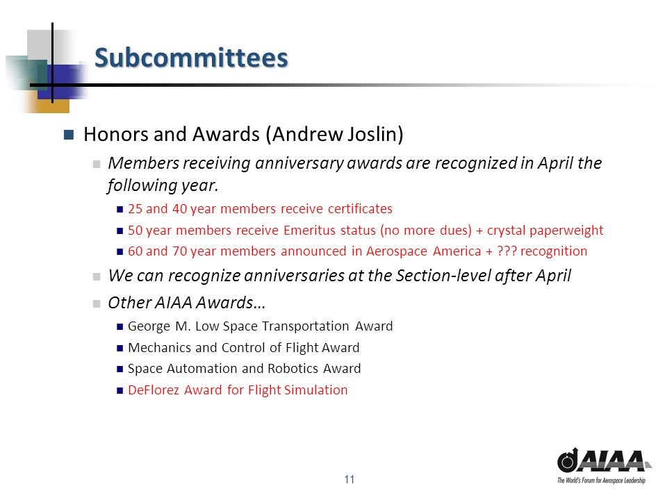 11 Subcommittees Honors and Awards (Andrew Joslin) Members receiving anniversary awards are recognized in April the following year. 25 and 40 year mem