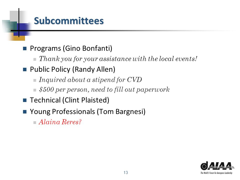 13 Subcommittees Programs (Gino Bonfanti) Thank you for your assistance with the local events! Public Policy (Randy Allen) Inquired about a stipend fo