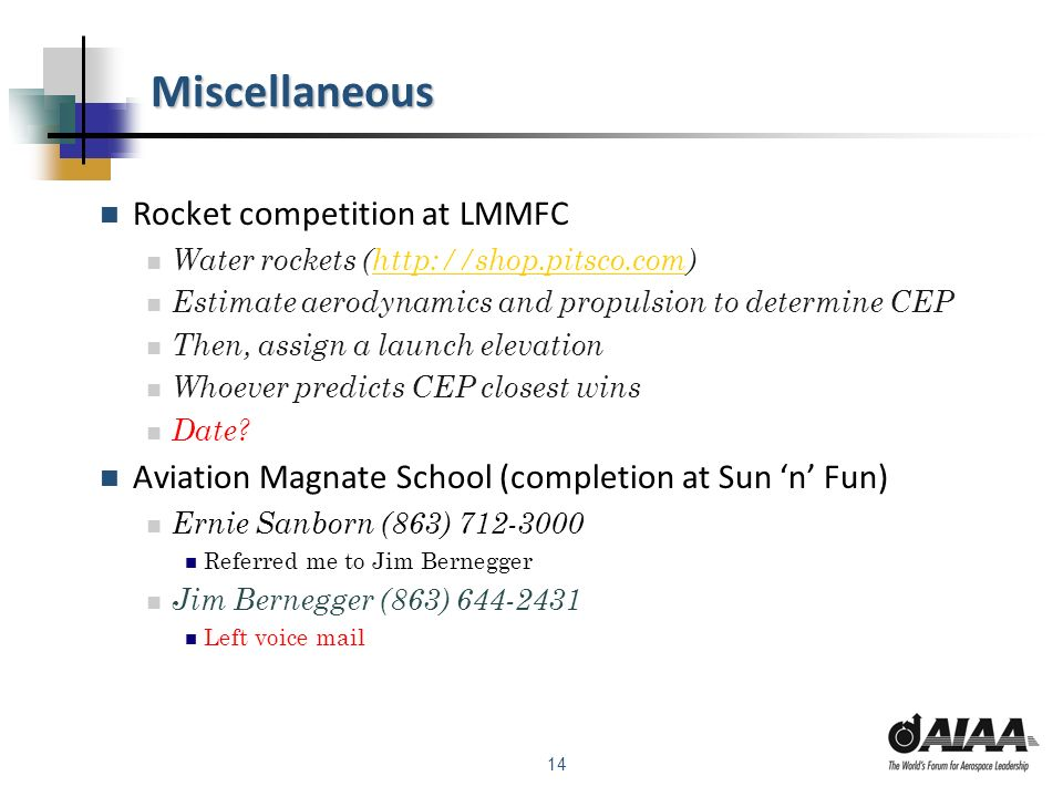 14 Miscellaneous Rocket competition at LMMFC Water rockets (http://shop.pitsco.com)http://shop.pitsco.com Estimate aerodynamics and propulsion to dete