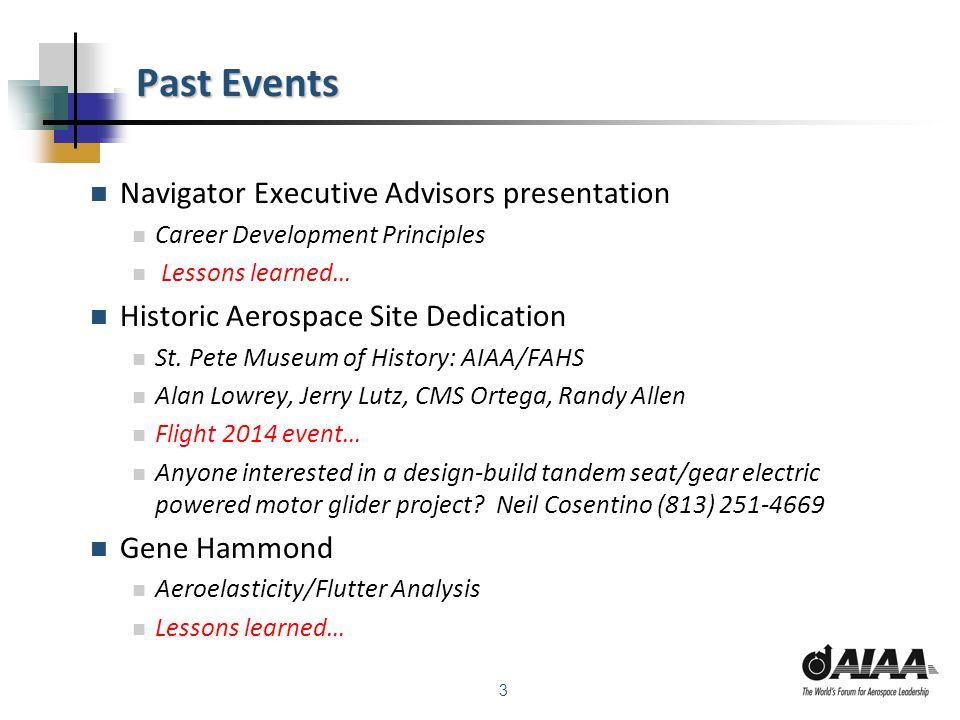 3 Past Events Navigator Executive Advisors presentation Career Development Principles Lessons learned… Historic Aerospace Site Dedication St. Pete Mus