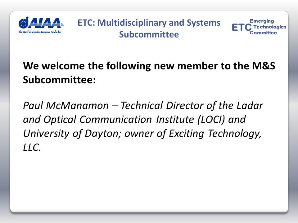 We welcome the following new member to the M&S Subcommittee: Paul McManamon – Technical Director of the Ladar and Optical Communication Institute (LOC