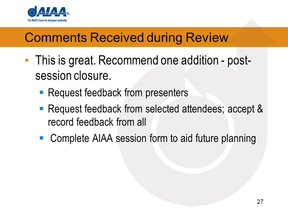 Comments Received during Review This is great. Recommend one addition - post- session closure.