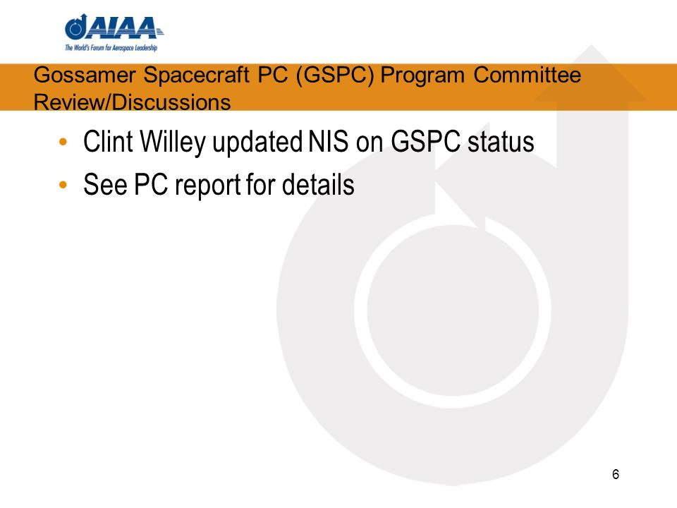 Gossamer Spacecraft PC (GSPC) Program Committee Review/Discussions Clint Willey updated NIS on GSPC status See PC report for details 6