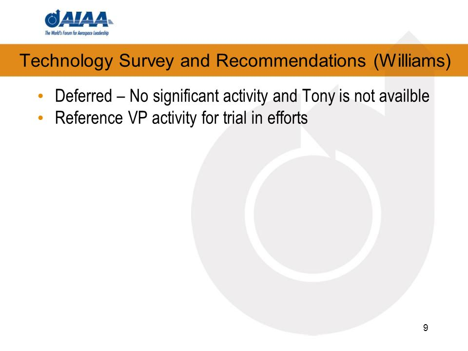 9 Deferred – No significant activity and Tony is not availble Reference VP activity for trial in efforts Technology Survey and Recommendations (Willia