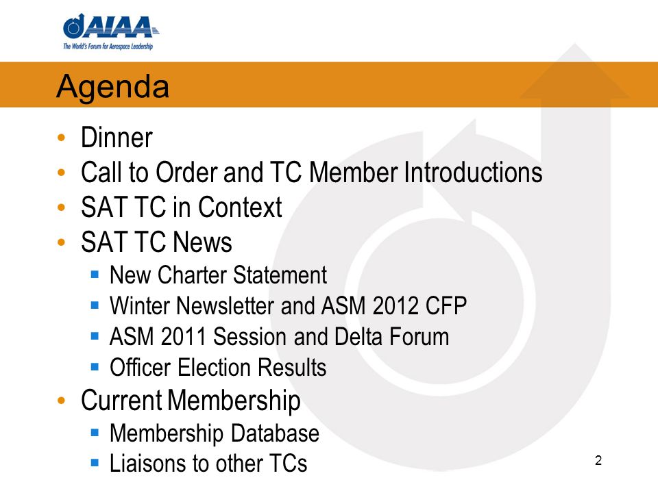 Agenda Dinner Call to Order and TC Member Introductions SAT TC in Context SAT TC News New Charter Statement Winter Newsletter and ASM 2012 CFP ASM 2011 Session and Delta Forum Officer Election Results Current Membership Membership Database Liaisons to other TCs 2