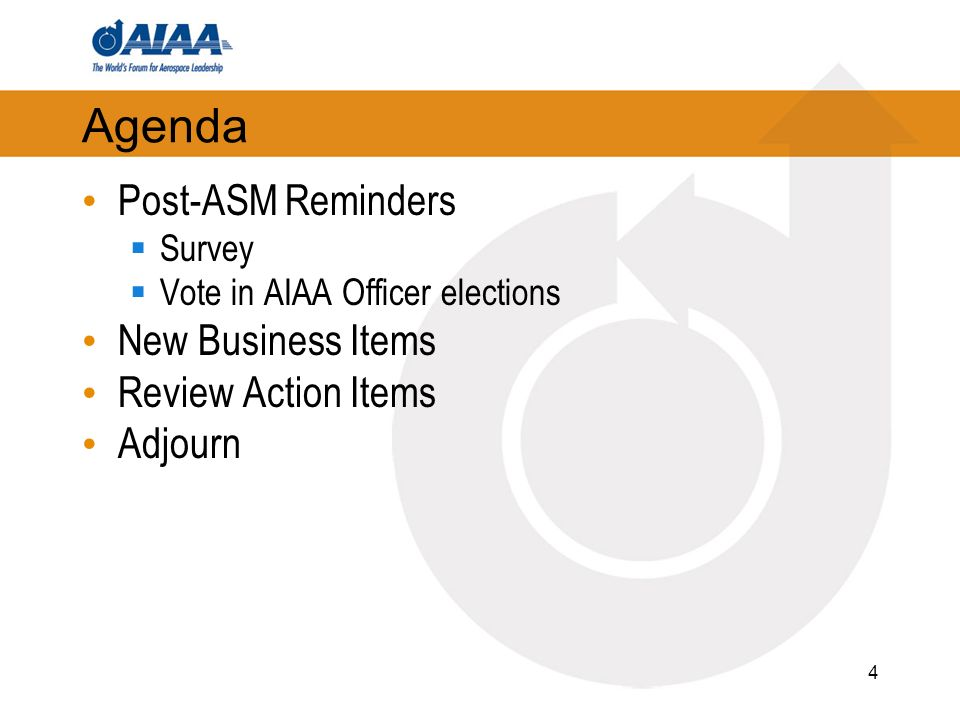 Agenda Post-ASM Reminders Survey Vote in AIAA Officer elections New Business Items Review Action Items Adjourn 4