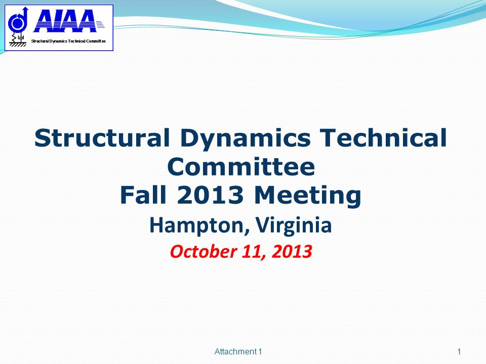 Structural Dynamics Technical Committee Fall 2013 Meeting Hampton, Virginia October 11, 2013 Attachment 11