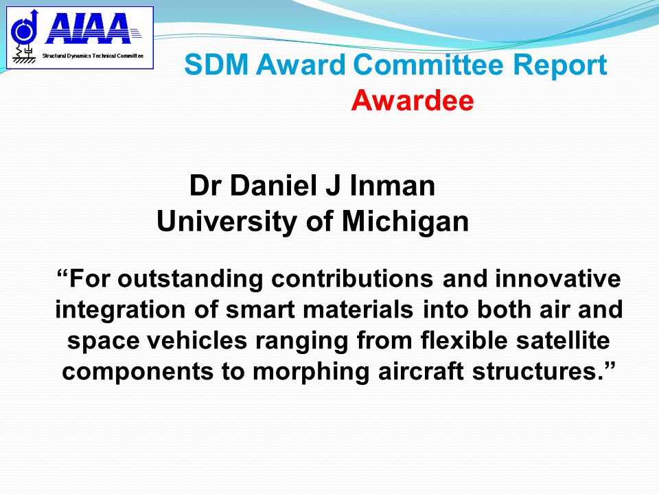 SDM Award Committee Report Awardee For outstanding contributions and innovative integration of smart materials into both air and space vehicles rangin