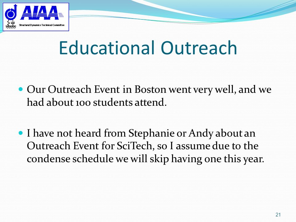Educational Outreach 21 Our Outreach Event in Boston went very well, and we had about 100 students attend. I have not heard from Stephanie or Andy abo