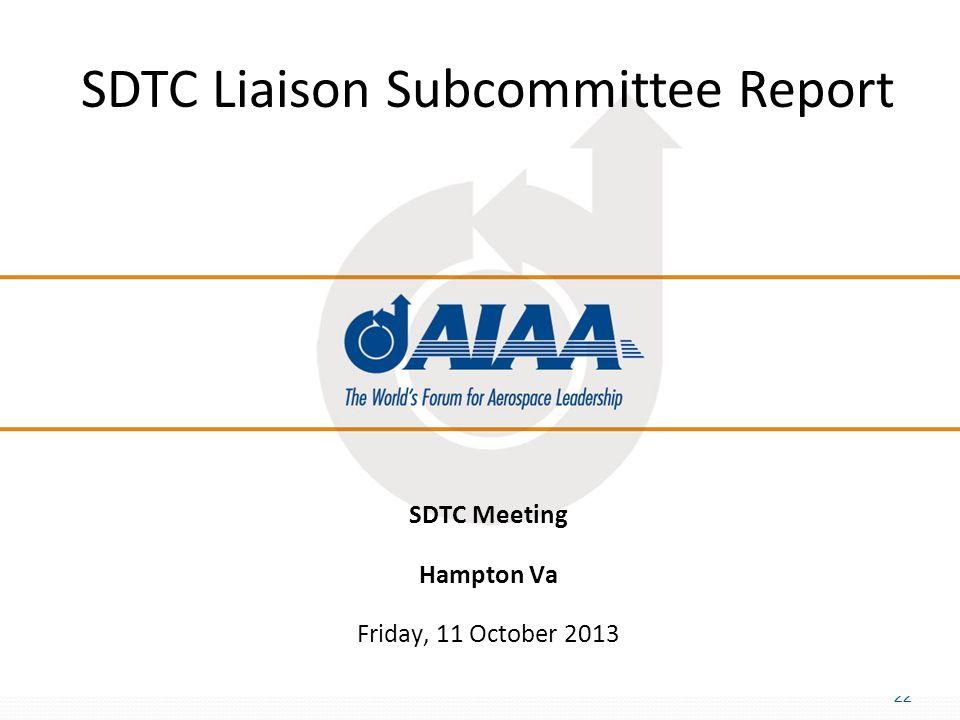22 SDTC Liaison Subcommittee Report SDTC Meeting Hampton Va Friday, 11 October 2013