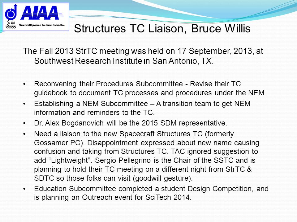 Structures TC Liaison, Bruce Willis The Fall 2013 StrTC meeting was held on 17 September, 2013, at Southwest Research Institute in San Antonio, TX. Re