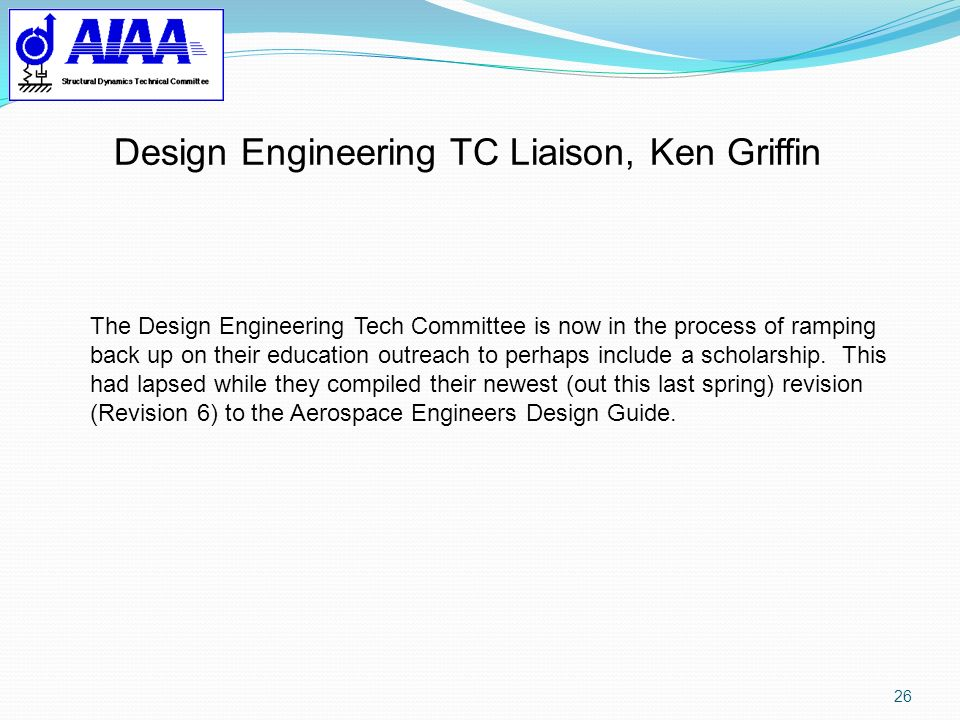 26 The Design Engineering Tech Committee is now in the process of ramping back up on their education outreach to perhaps include a scholarship. This h