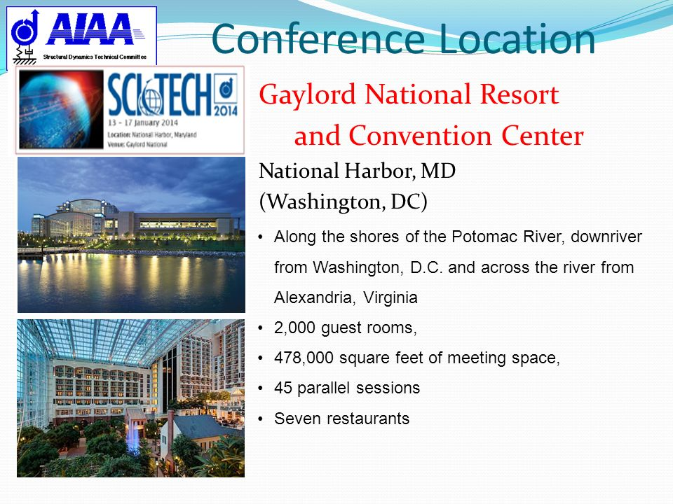 Conference Location Gaylord National Resort and Convention Center National Harbor, MD (Washington, DC) Along the shores of the Potomac River, downrive
