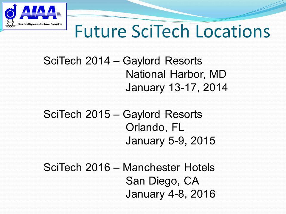 Future SciTech Locations SciTech 2014 – Gaylord Resorts National Harbor, MD January 13-17, 2014 SciTech 2015 – Gaylord Resorts Orlando, FL January 5-9