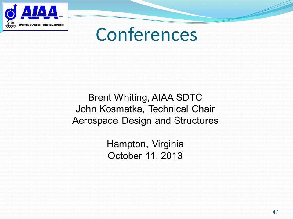 Conferences 47 Brent Whiting, AIAA SDTC John Kosmatka, Technical Chair Aerospace Design and Structures Hampton, Virginia October 11, 2013