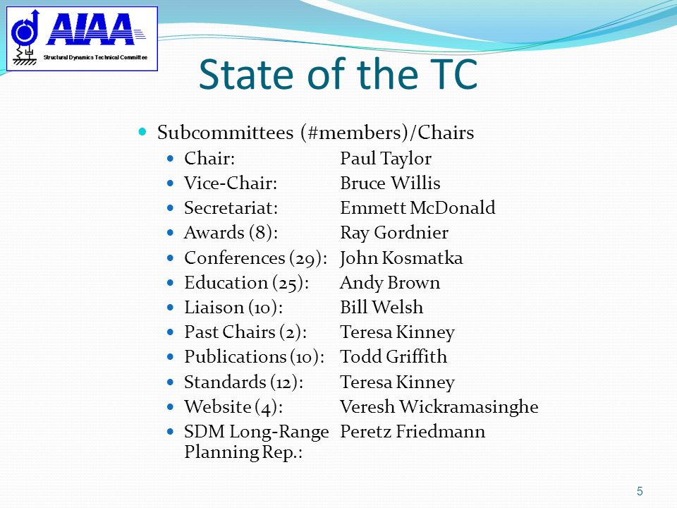 State of the TC 5 Subcommittees (#members)/Chairs Chair:Paul Taylor Vice-Chair:Bruce Willis Secretariat:Emmett McDonald Awards (8):Ray Gordnier Confer