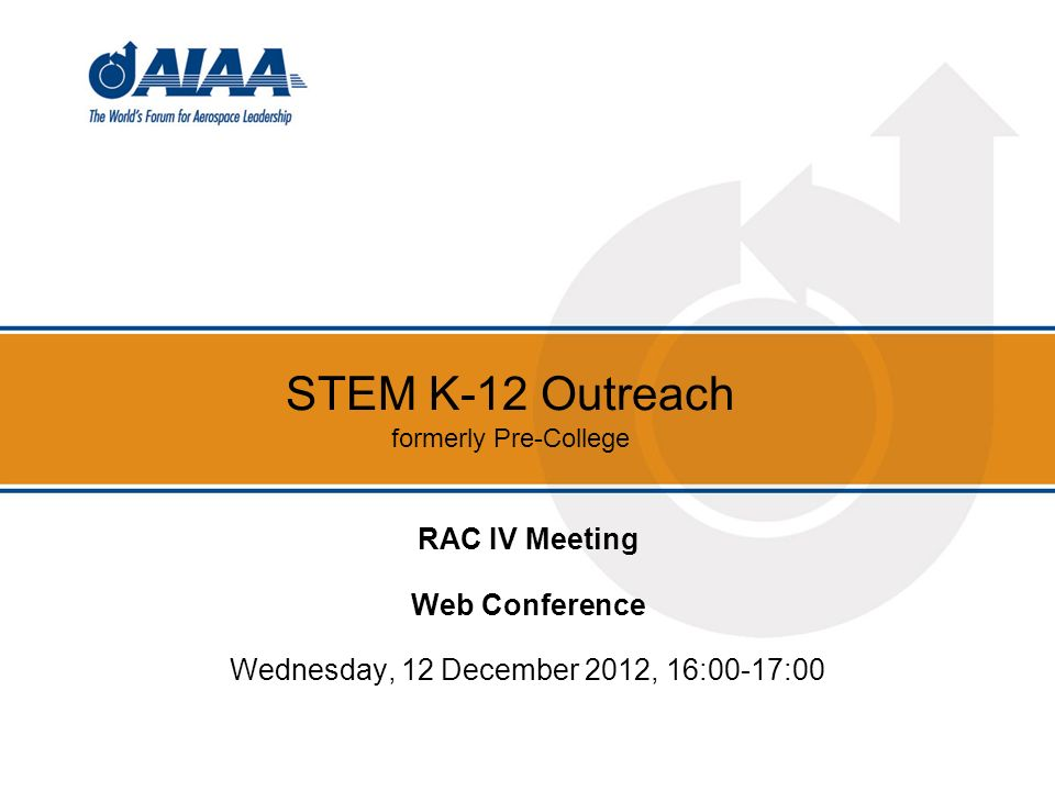 STEM K-12 Outreach formerly Pre-College RAC IV Meeting Web Conference Wednesday, 12 December 2012, 16:00-17:00