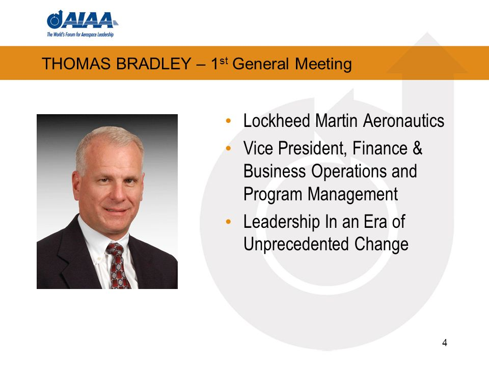 THOMAS BRADLEY – 1 st General Meeting Lockheed Martin Aeronautics Vice President, Finance & Business Operations and Program Management Leadership In an Era of Unprecedented Change 4