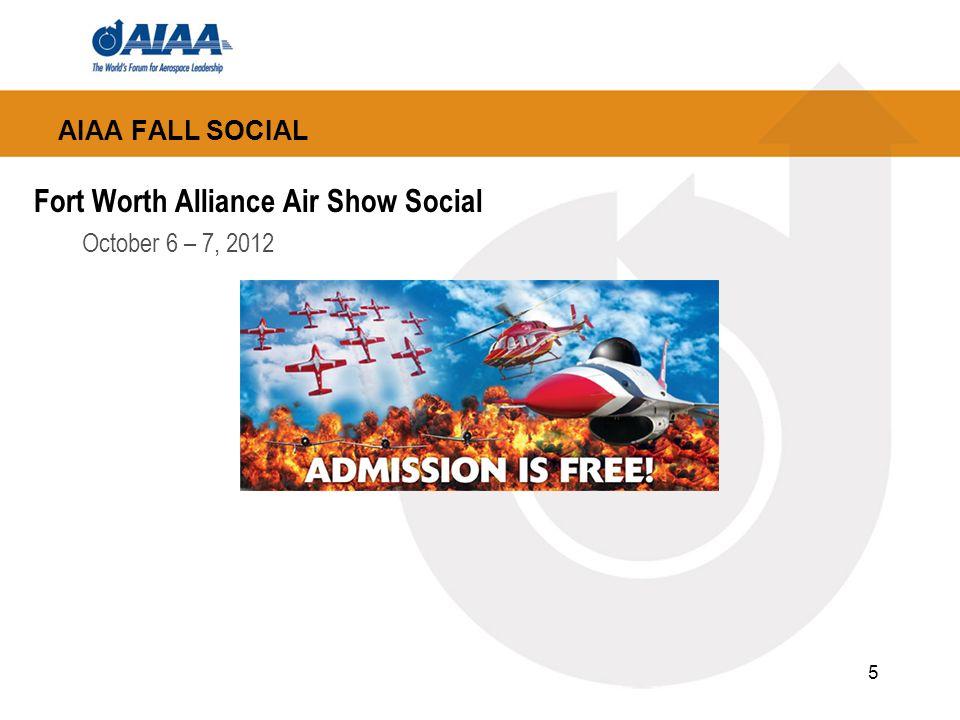 AIAA FALL SOCIAL Fort Worth Alliance Air Show Social October 6 – 7, 2012 5