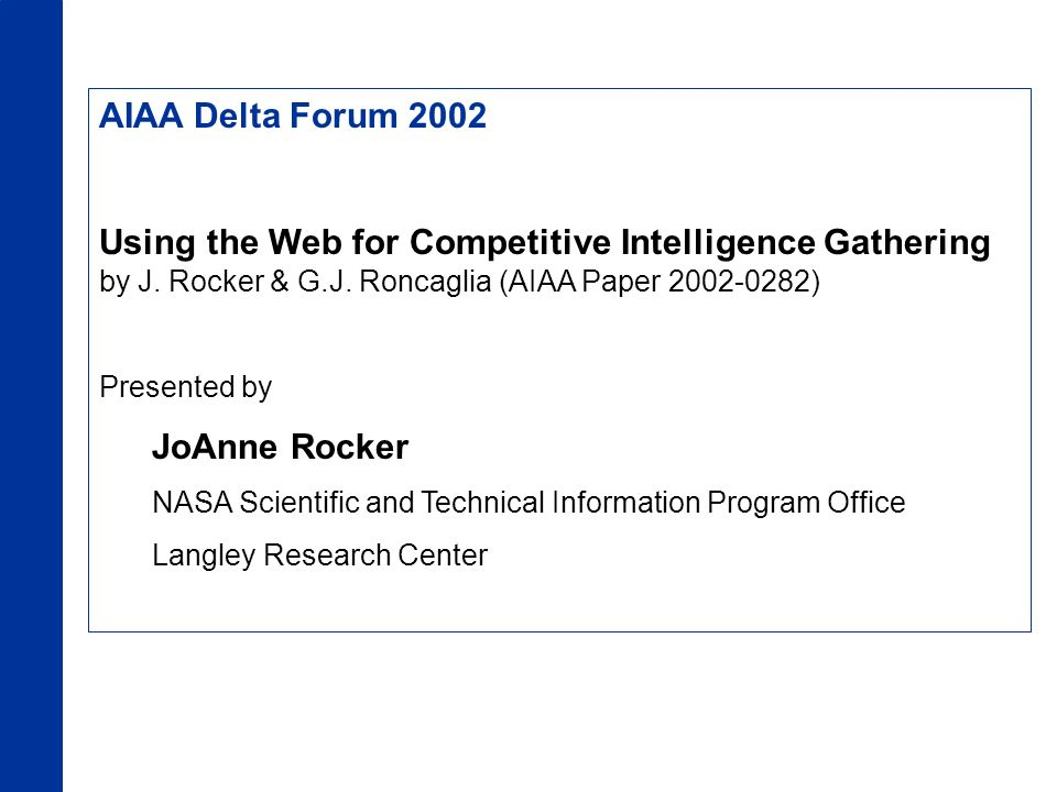 AIAA Delta Forum 2002 Using the Web for Competitive Intelligence Gathering by J. Rocker & G.J. Roncaglia (AIAA Paper 2002-0282) Presented by JoAnne Ro