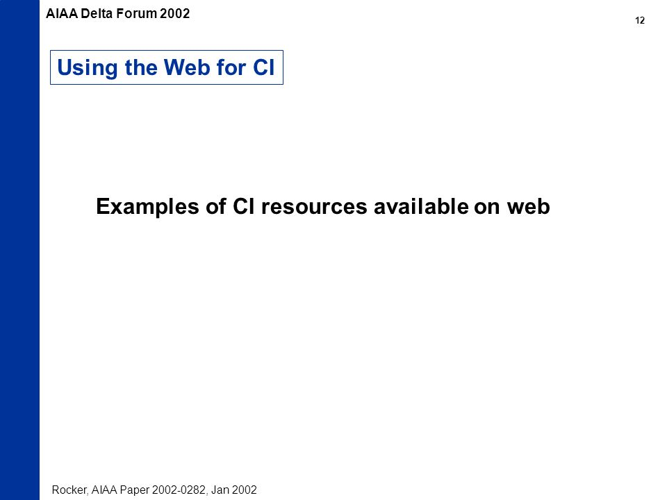 Using the Web for CI Examples of CI resources available on web Rocker, AIAA Paper 2002-0282, Jan 2002 AIAA Delta Forum 2002 12