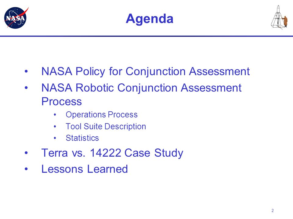 3 NASA CA Policy Policy for Limiting Orbital Debris (NPR 8715.6) requires routine CA for all NASA assets with maneuvering capability (signed 8/17/07).