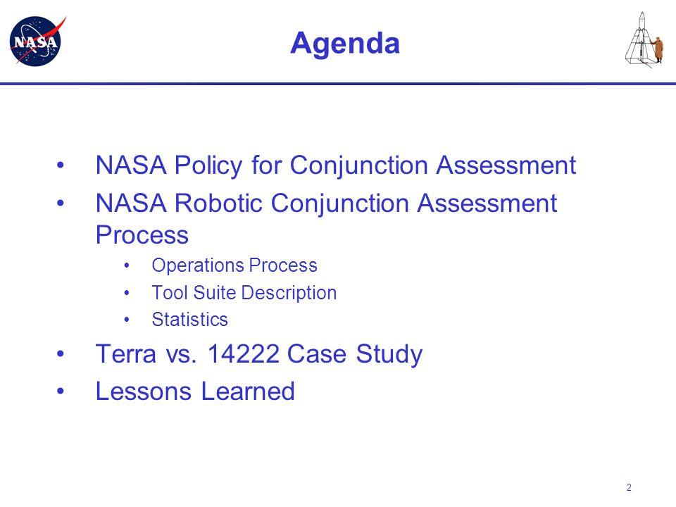 2 Agenda NASA Policy for Conjunction Assessment NASA Robotic Conjunction Assessment Process Operations Process Tool Suite Description Statistics Terra