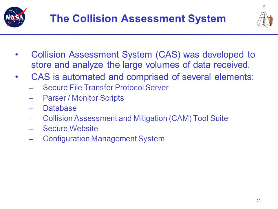 20 The Collision Assessment System Collision Assessment System (CAS) was developed to store and analyze the large volumes of data received. CAS is aut