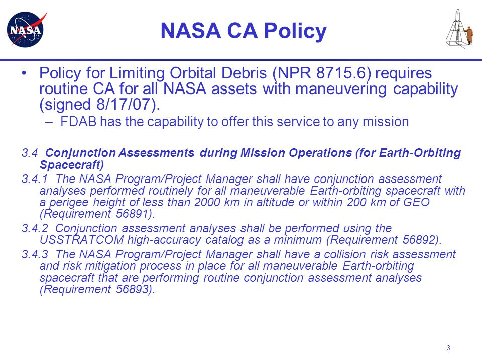 4 Existing NASA CA Process NASA Performs CA for its Human space assets (Shuttle and Station) as well as for various unmanned assets.