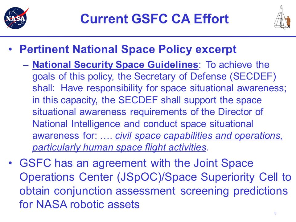 8 Current GSFC CA Effort Pertinent National Space Policy excerpt –National Security Space Guidelines: To achieve the goals of this policy, the Secreta