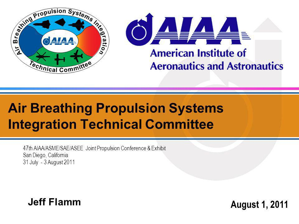 Air Breathing Propulsion Systems Integration Technical Committee 47th AIAA/ASME/SAE/ASEE Joint Propulsion Conference & Exhibit San Diego, California 3