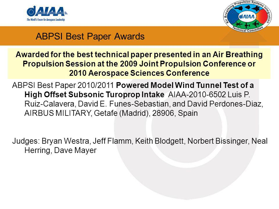 ABPSI Best Paper Awards ABPSI Best Paper 2010/2011 Powered Model Wind Tunnel Test of a High Offset Subsonic Turoprop Intake AIAA-2010-6502 Luis P. Rui