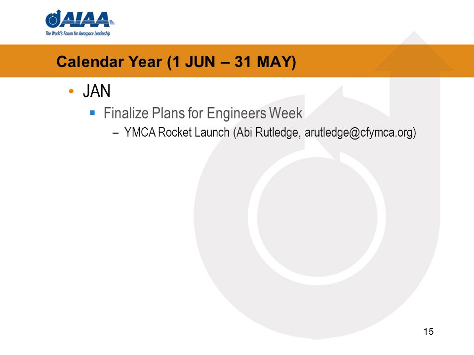 15 Calendar Year (1 JUN – 31 MAY) JAN Finalize Plans for Engineers Week –YMCA Rocket Launch (Abi Rutledge, arutledge@cfymca.org)