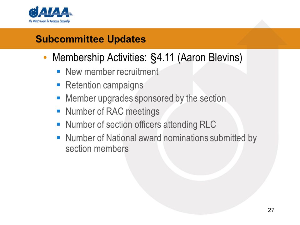 27 Subcommittee Updates Membership Activities: §4.11 (Aaron Blevins) New member recruitment Retention campaigns Member upgrades sponsored by the section Number of RAC meetings Number of section officers attending RLC Number of National award nominations submitted by section members