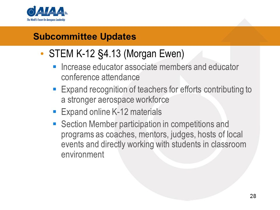 28 Subcommittee Updates STEM K-12 §4.13 (Morgan Ewen) Increase educator associate members and educator conference attendance Expand recognition of tea
