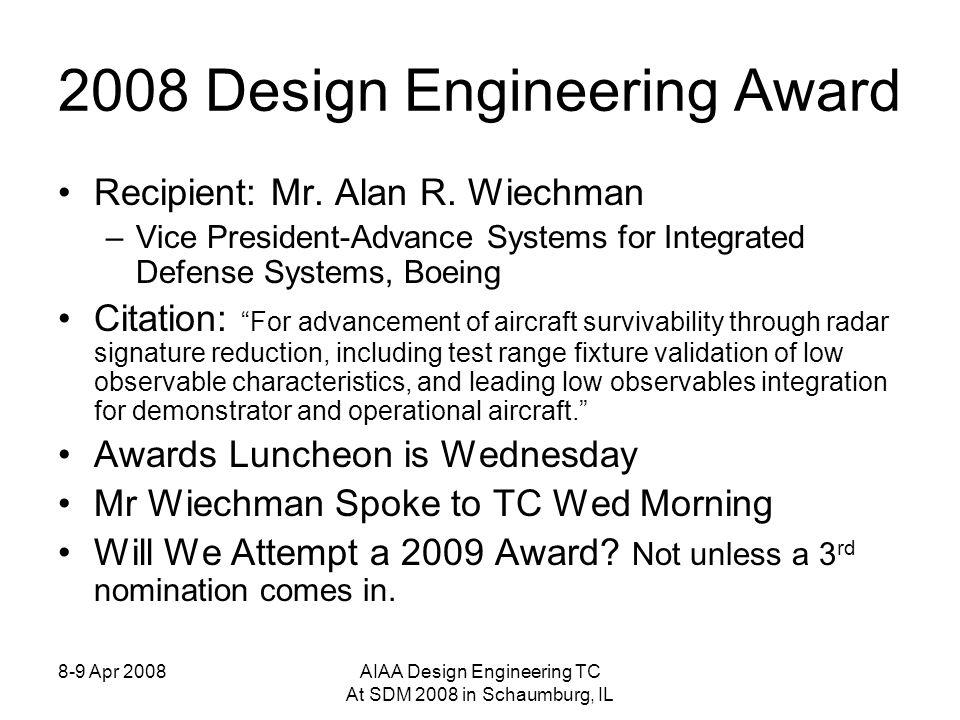 8-9 Apr 2008AIAA Design Engineering TC At SDM 2008 in Schaumburg, IL 2008 Design Engineering Award Recipient: Mr.