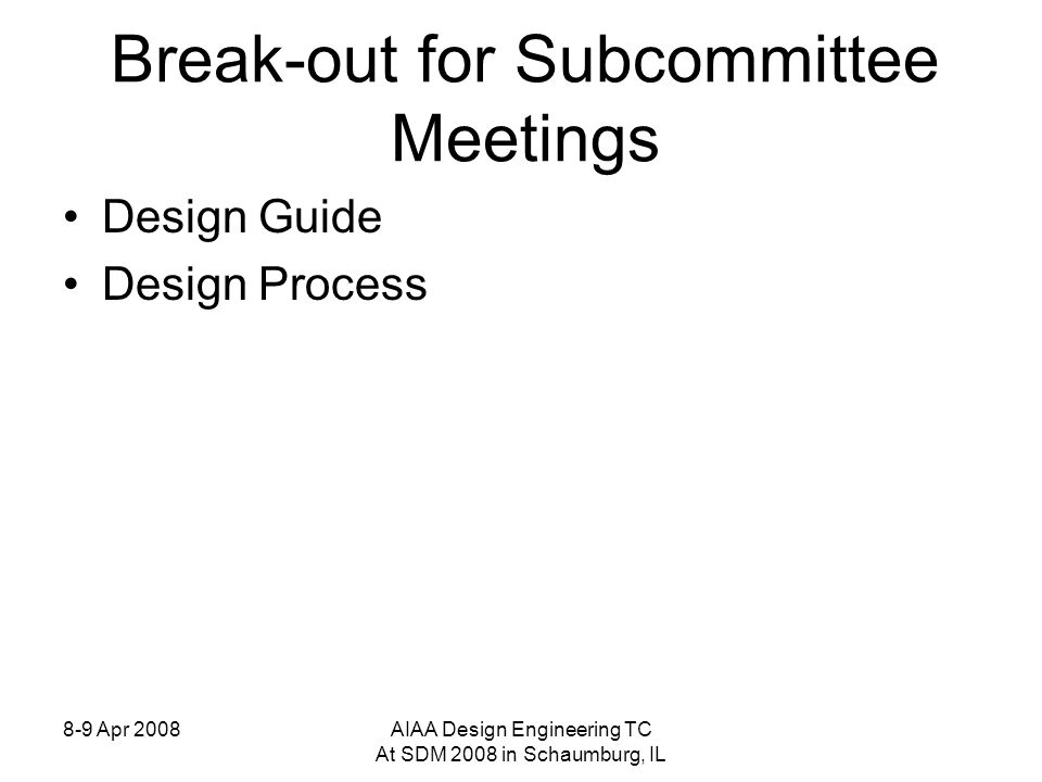 8-9 Apr 2008AIAA Design Engineering TC At SDM 2008 in Schaumburg, IL Break-out for Subcommittee Meetings Design Guide Design Process