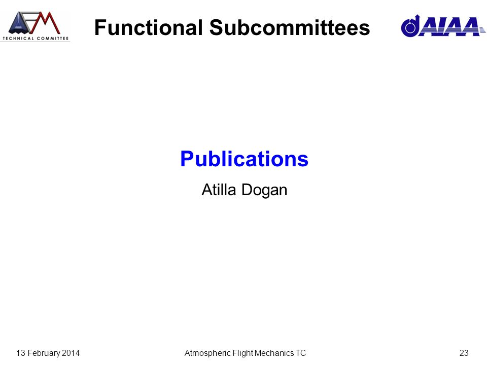 13 February 2014Atmospheric Flight Mechanics TC23 Functional Subcommittees Publications Atilla Dogan