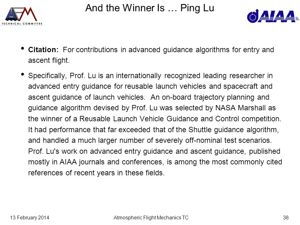 13 February 2014Atmospheric Flight Mechanics TC38 And the Winner Is … Ping Lu Citation: For contributions in advanced guidance algorithms for entry and ascent flight.