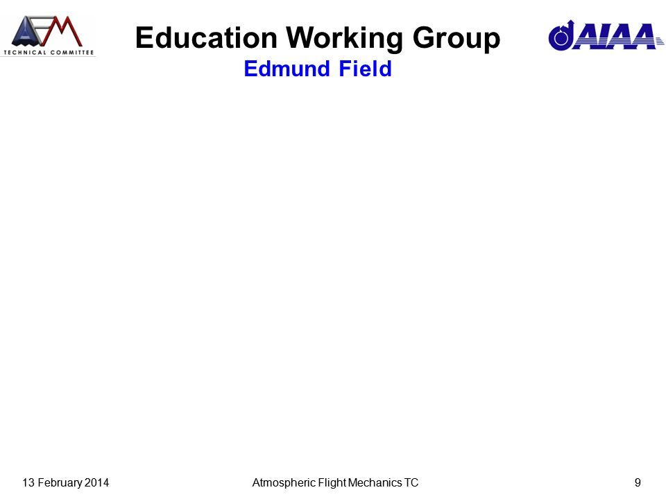 13 February 2014Atmospheric Flight Mechanics TC913 February 2014Atmospheric Flight Mechanics TC9 Education Working Group Edmund Field