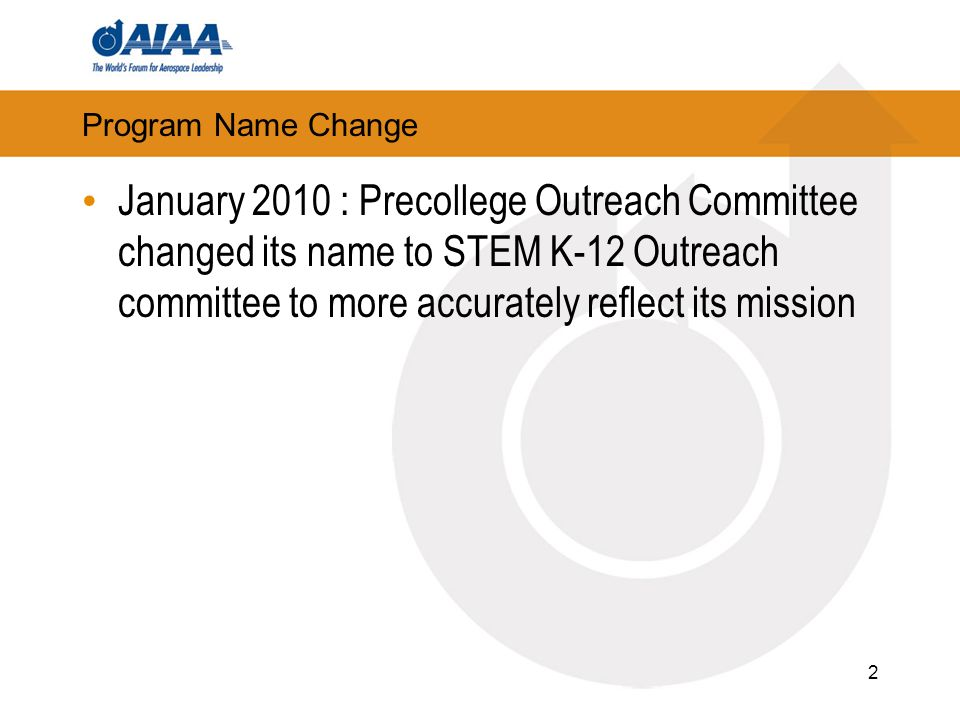 2 Program Name Change January 2010 : Precollege Outreach Committee changed its name to STEM K-12 Outreach committee to more accurately reflect its mission