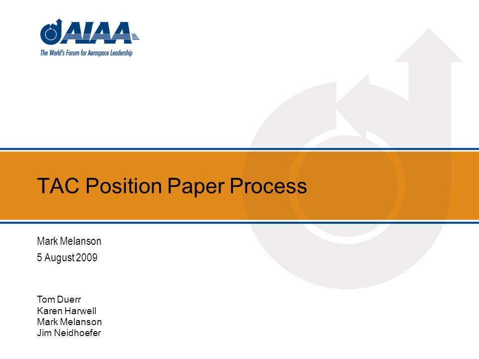TAC Position Paper Process Mark Melanson 5 August 2009 Tom Duerr Karen Harwell Mark Melanson Jim Neidhoefer
