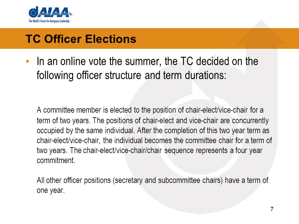 TC Officer Elections In an online vote the summer, the TC decided on the following officer structure and term durations: A committee member is elected to the position of chair-elect/vice-chair for a term of two years.