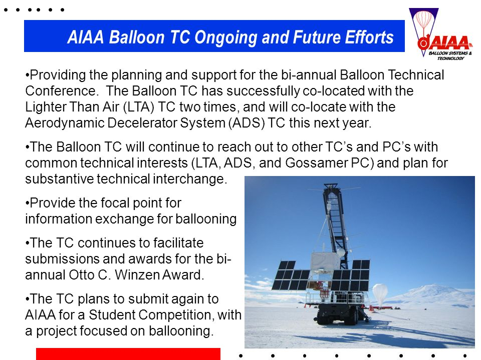 AIAA Balloon TC Ongoing and Future Efforts Providing the planning and support for the bi-annual Balloon Technical Conference.