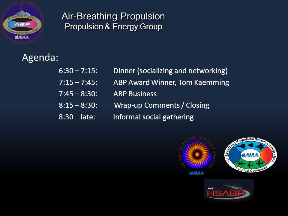 Air-Breathing Propulsion Propulsion & Energy Group Agenda: 6:30 – 7:15: Dinner (socializing and networking) 7:15 – 7:45: ABP Award Winner, Tom Kaemmin