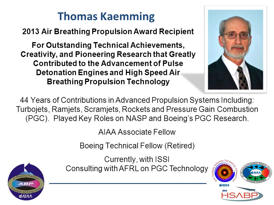 Thomas Kaemming 2013 Air Breathing Propulsion Award Recipient For Outstanding Technical Achievements, Creativity, and Pioneering Research that Greatly