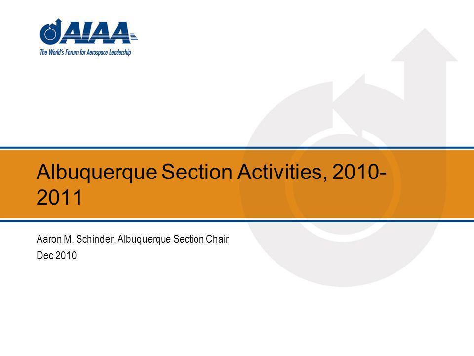 Albuquerque Section Activities, 2010- 2011 Aaron M. Schinder, Albuquerque Section Chair Dec 2010